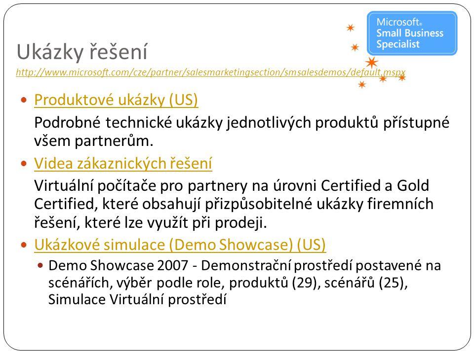 Ukázky řešení http://www.microsoft.com/cze/partner/salesmarketingsection/smsalesdemos/default.mspx http://www.microsoft.com/cze/partner/salesmarketingsection/smsalesdemos/default.mspx  Produktové ukázky (US) Produktové ukázky (US) Podrobné technické ukázky jednotlivých produktů přístupné všem partnerům.