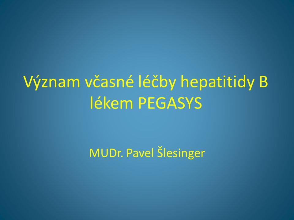 Význam včasné léčby hepatitidy B lékem PEGASYS MUDr. Pavel Šlesinger