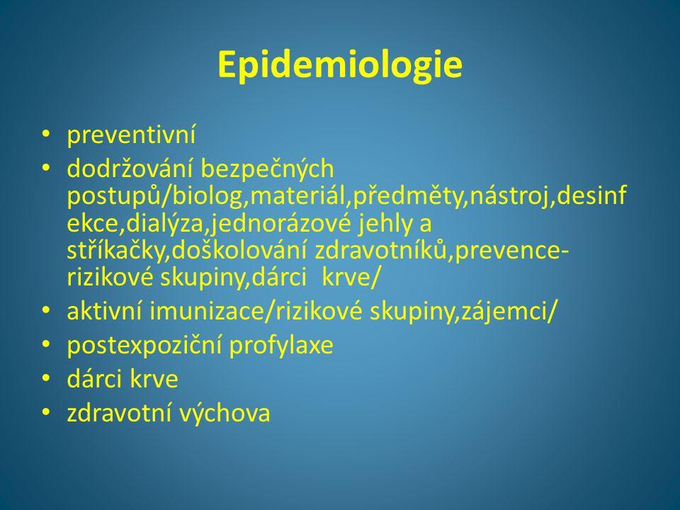 Epidemiologie • preventivní • dodržování bezpečných postupů/biolog,materiál,předměty,nástroj,desinf ekce,dialýza,jednorázové jehly a stříkačky,doškolo