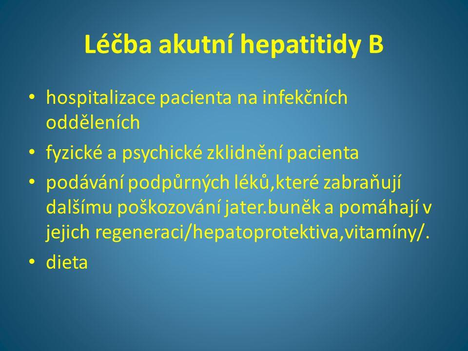 Léčba akutní hepatitidy B • hospitalizace pacienta na infekčních odděleních • fyzické a psychické zklidnění pacienta • podávání podpůrných léků,které