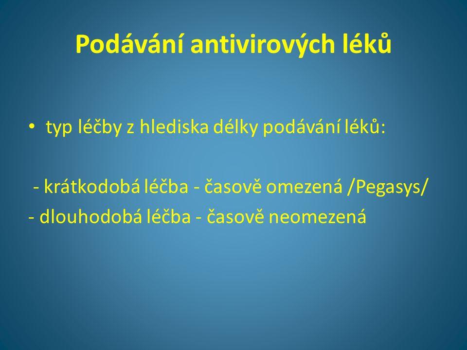 Podávání antivirových léků • typ léčby z hlediska délky podávání léků: - krátkodobá léčba - časově omezená /Pegasys/ - dlouhodobá léčba - časově neome