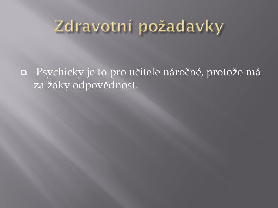  Psychicky je to pro učitele náročné, protože má za žáky odpovědnost.