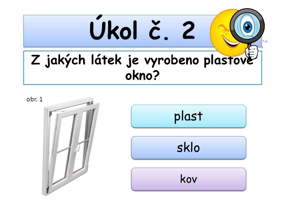 Úkol č. 2 Z jakých látek je vyrobeno plastové okno? plast sklo kov obr. 1