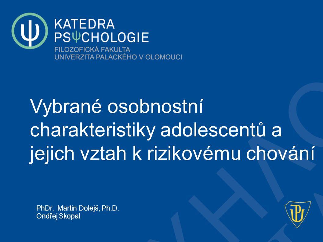 Vybrané osobnostní charakteristiky adolescentů a jejich vztah k rizikovému chování PhDr. Martin Dolejš, Ph.D. Ondřej Skopal