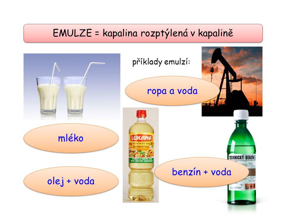 EMULZE = kapalina rozptýlená v kapalině příklady emulzí: olej + voda ropa a voda mléko benzín + voda
