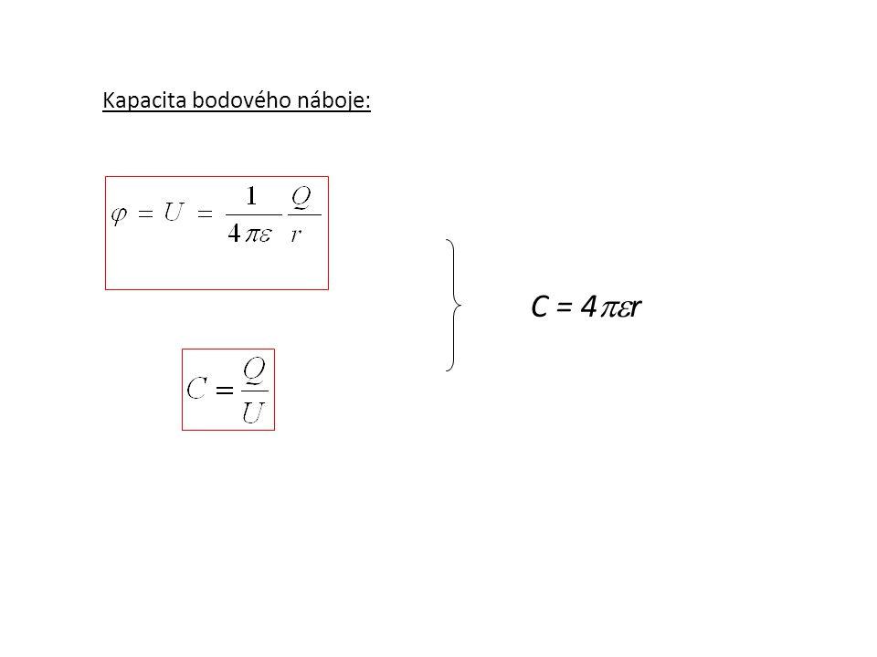 Kapacita bodového náboje: C = 4  r