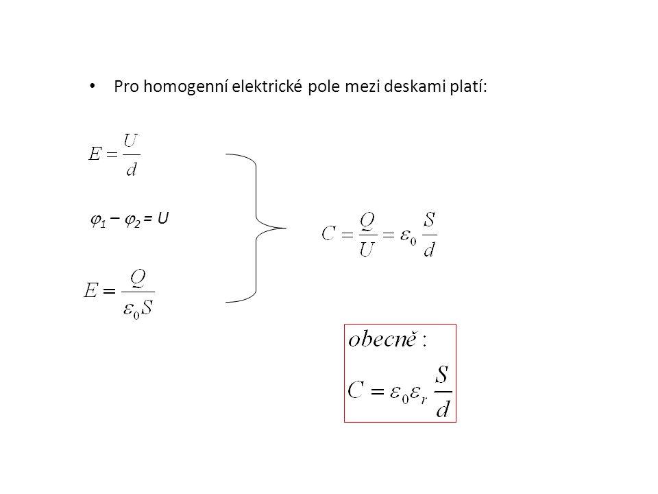 • Pro homogenní elektrické pole mezi deskami platí:  1 –  2 = U