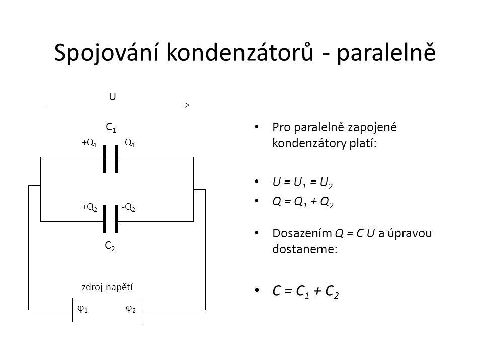 Spojování kondenzátorů - paralelně • Pro paralelně zapojené kondenzátory platí: • U = U 1 = U 2 • Q = Q 1 + Q 2 • Dosazením Q = C U a úpravou dostanem