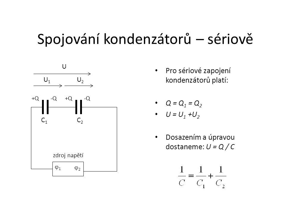 Spojování kondenzátorů – sériově • Pro sériové zapojení kondenzátorů platí: • Q = Q 1 = Q 2 • U = U 1 +U 2 • Dosazením a úpravou dostaneme: U = Q / C