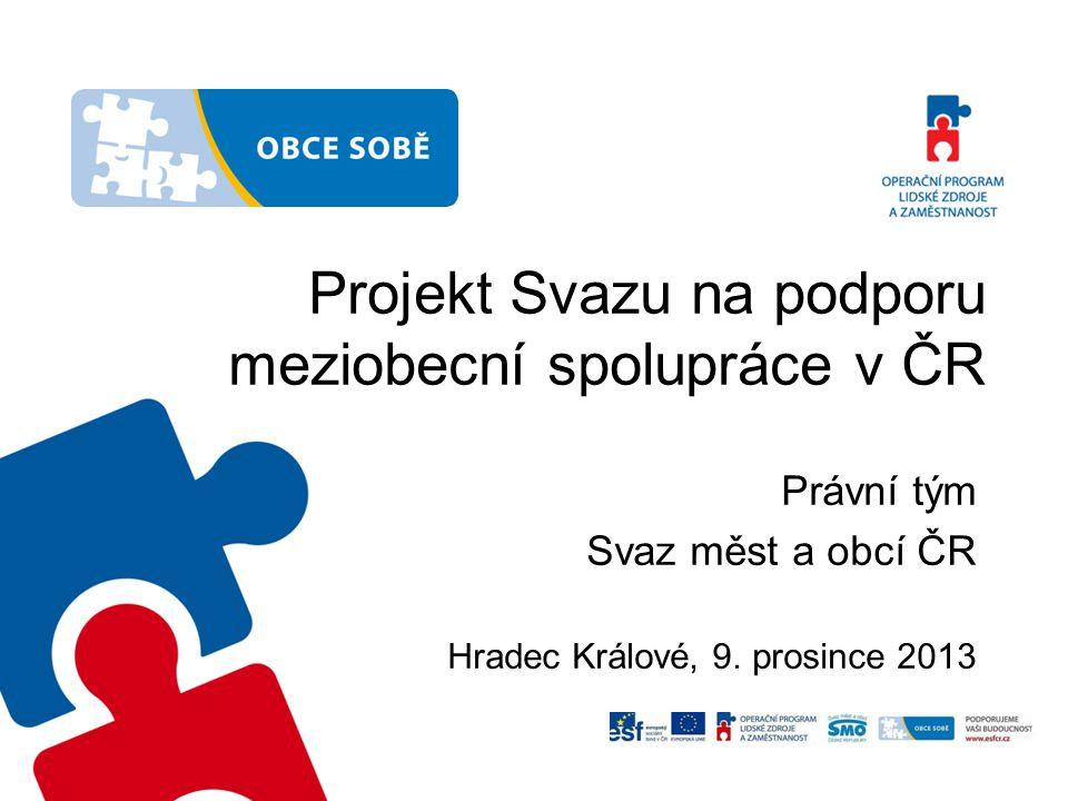 Projekt Svazu na podporu meziobecní spolupráce v ČR Právní tým Svaz měst a obcí ČR Hradec Králové, 9.
