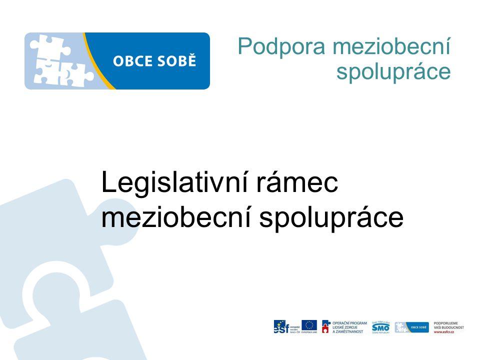 Podpora meziobecní spolupráce Legislativní rámec meziobecní spolupráce