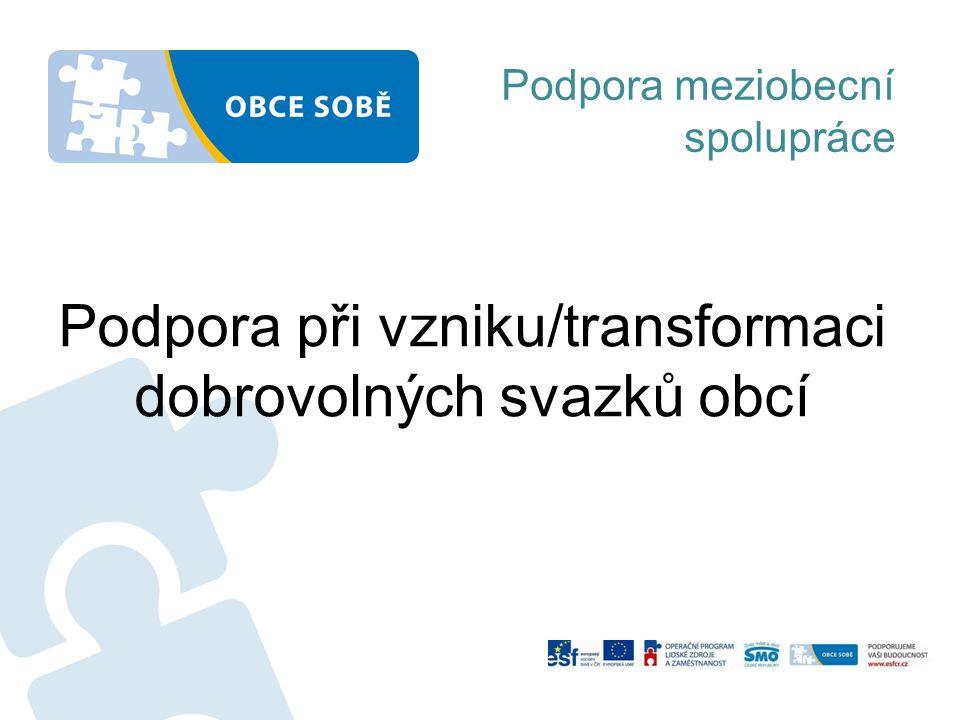 Podpora při vzniku/transformaci dobrovolných svazků obcí Podpora meziobecní spolupráce