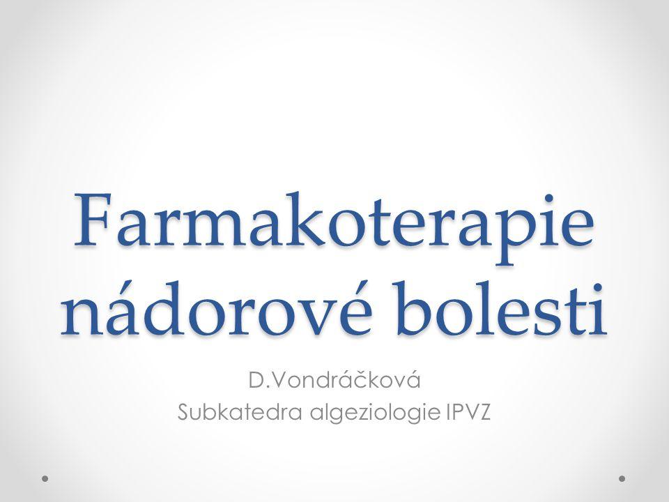 Farmakoterapie nádorové bolesti D.Vondráčková Subkatedra algeziologie IPVZ
