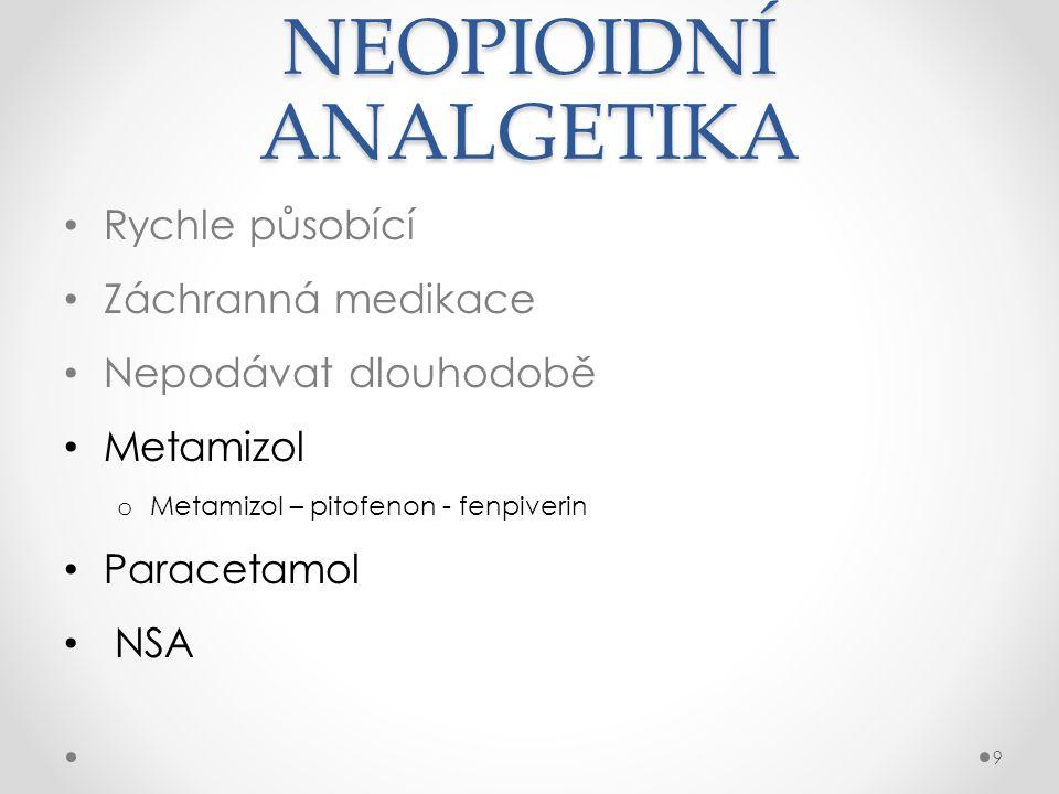 NEOPIOIDNÍ ANALGETIKA • Rychle působící • Záchranná medikace • Nepodávat dlouhodobě • Metamizol o Metamizol – pitofenon - fenpiverin • Paracetamol • N