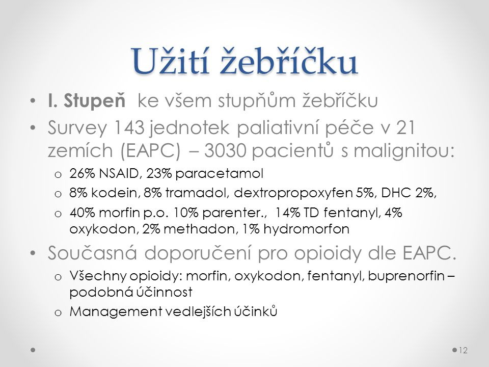 Užití žebříčku • I. Stupeň ke všem stupňům žebříčku • Survey 143 jednotek paliativní péče v 21 zemích (EAPC) – 3030 pacientů s malignitou: o 26% NSAID