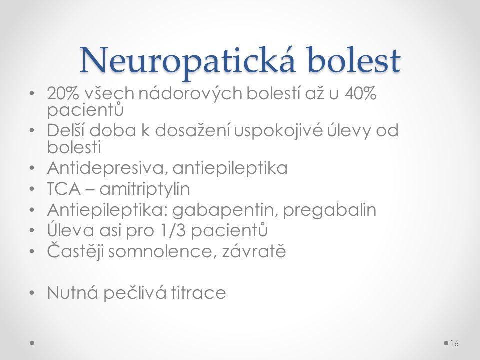 Neuropatická bolest • 20% všech nádorových bolestí až u 40% pacientů • Delší doba k dosažení uspokojivé úlevy od bolesti • Antidepresiva, antiepilepti