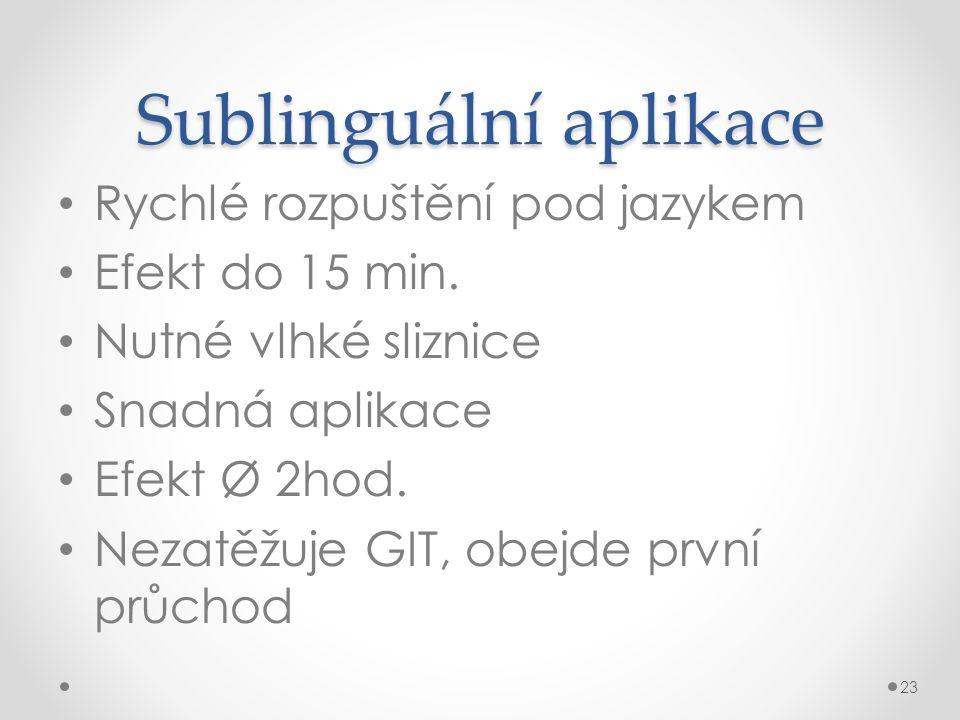 Sublinguální aplikace • Rychlé rozpuštění pod jazykem • Efekt do 15 min. • Nutné vlhké sliznice • Snadná aplikace • Efekt Ø 2hod. • Nezatěžuje GIT, ob