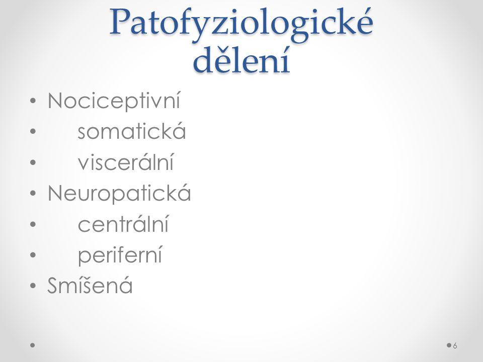 Patofyziologické dělení • Nociceptivní • somatická • viscerální • Neuropatická • centrální • periferní • Smíšená 6