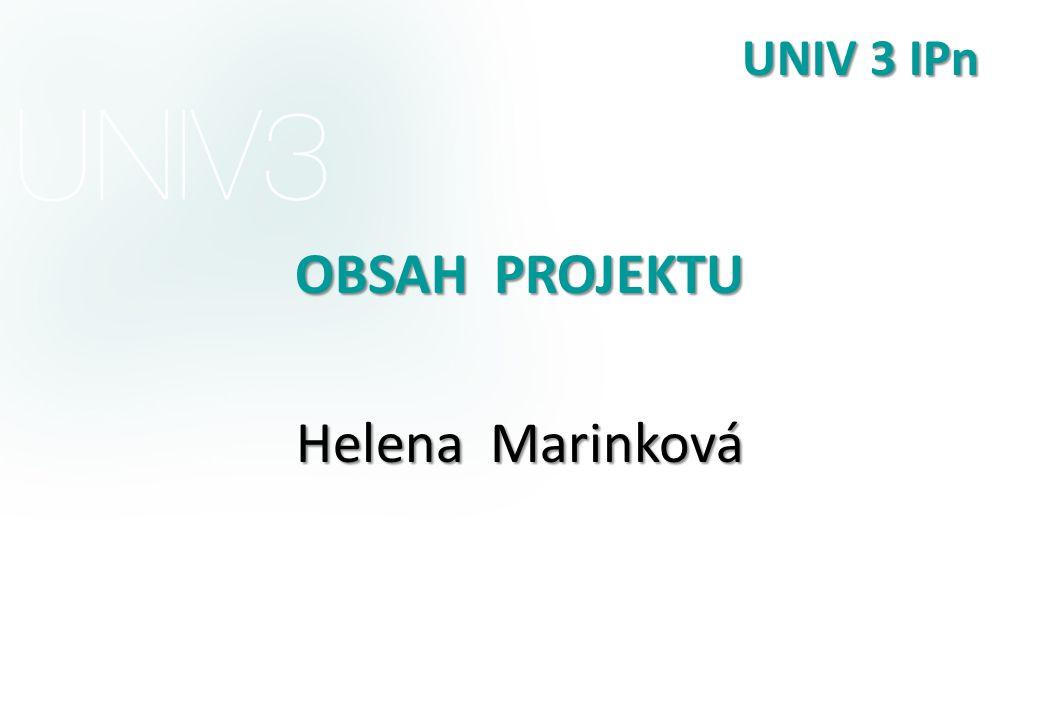 UNIV 3 IPn OBSAH PROJEKTU Helena Marinková
