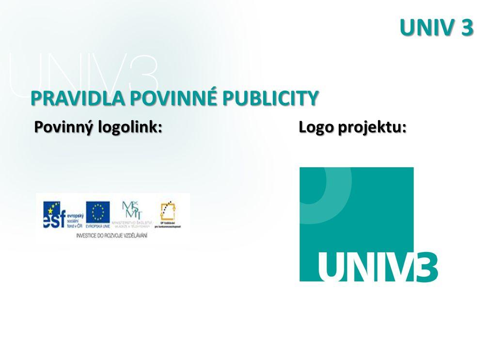 UNIV 3 PRAVIDLA POVINNÉ PUBLICITY Povinný logolink: Logo projektu: Povinný logolink: Logo projektu: