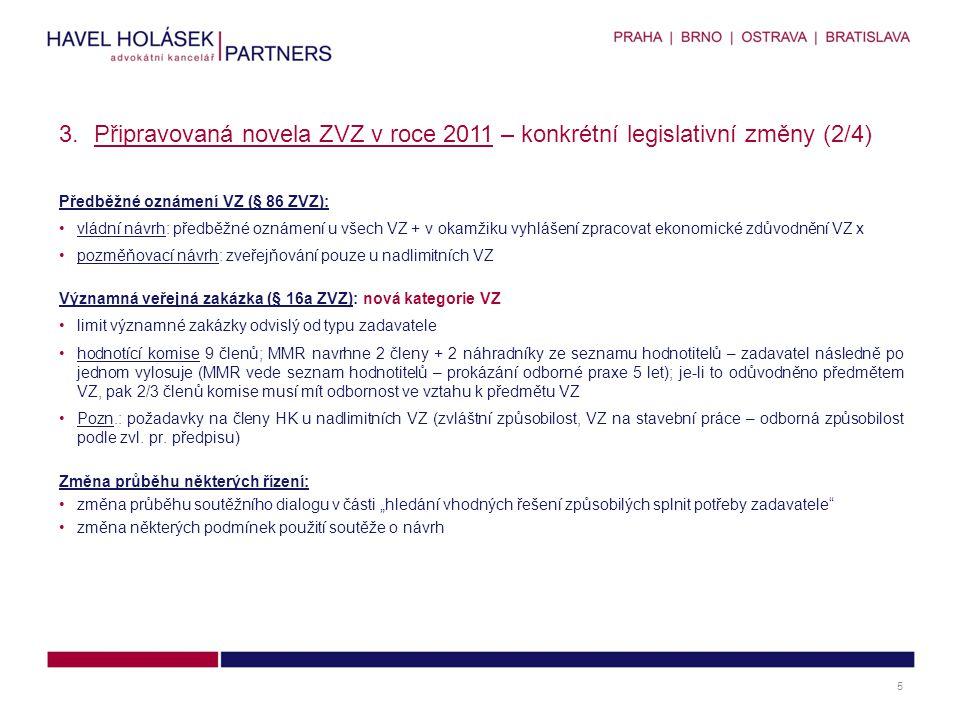 Předběžné oznámení VZ (§ 86 ZVZ): •vládní návrh: předběžné oznámení u všech VZ + v okamžiku vyhlášení zpracovat ekonomické zdůvodnění VZ x •pozměňovací návrh: zveřejňování pouze u nadlimitních VZ Významná veřejná zakázka (§ 16a ZVZ): nová kategorie VZ •limit významné zakázky odvislý od typu zadavatele •hodnotící komise 9 členů; MMR navrhne 2 členy + 2 náhradníky ze seznamu hodnotitelů – zadavatel následně po jednom vylosuje (MMR vede seznam hodnotitelů – prokázání odborné praxe 5 let); je-li to odůvodněno předmětem VZ, pak 2/3 členů komise musí mít odbornost ve vztahu k předmětu VZ •Pozn.: požadavky na členy HK u nadlimitních VZ (zvláštní způsobilost, VZ na stavební práce – odborná způsobilost podle zvl.