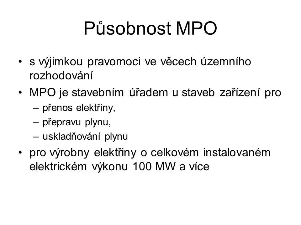 Působnost MPO •s výjimkou pravomoci ve věcech územního rozhodování •MPO je stavebním úřadem u staveb zařízení pro –přenos elektřiny, –přepravu plynu, –uskladňování plynu •pro výrobny elektřiny o celkovém instalovaném elektrickém výkonu 100 MW a více