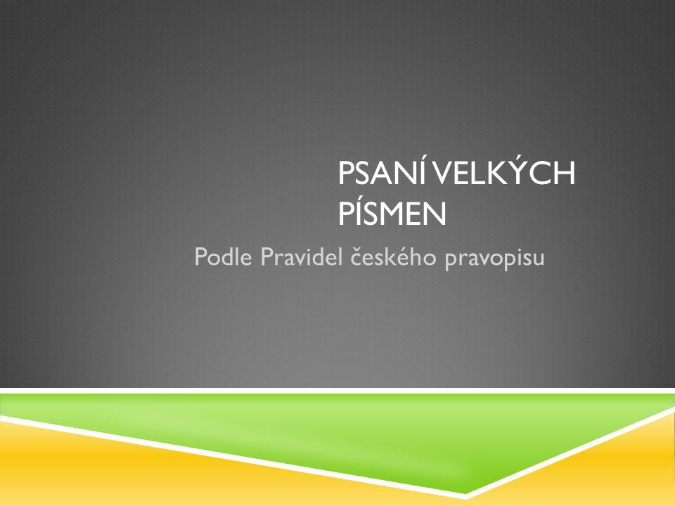 PSANÍ VELKÝCH PÍSMEN Podle Pravidel českého pravopisu