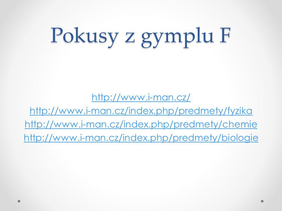 Pokusy z gymplu F http://www.i-man.cz/ http://www.i-man.cz/index.php/predmety/fyzika http://www.i-man.cz/index.php/predmety/chemie http://www.i-man.cz/index.php/predmety/biologie