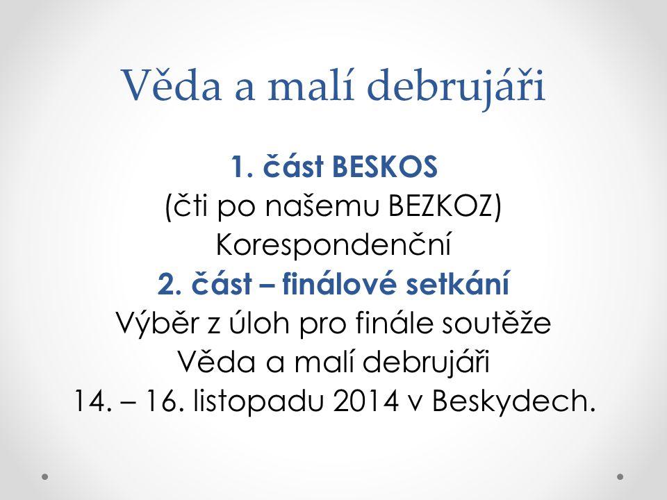 Věda a malí debrujáři 1. část BESKOS (čti po našemu BEZKOZ) Korespondenční 2.