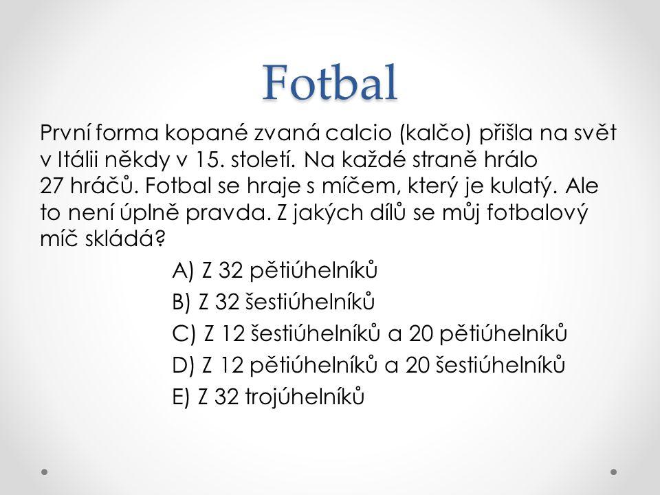 Fotbal První forma kopané zvaná calcio (kalčo) přišla na svět v Itálii někdy v 15.