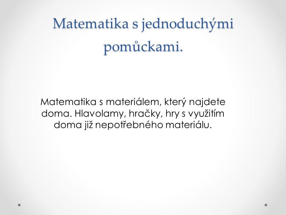 Matematika s jednoduchými pomůckami. Matematika s materiálem, který najdete doma.