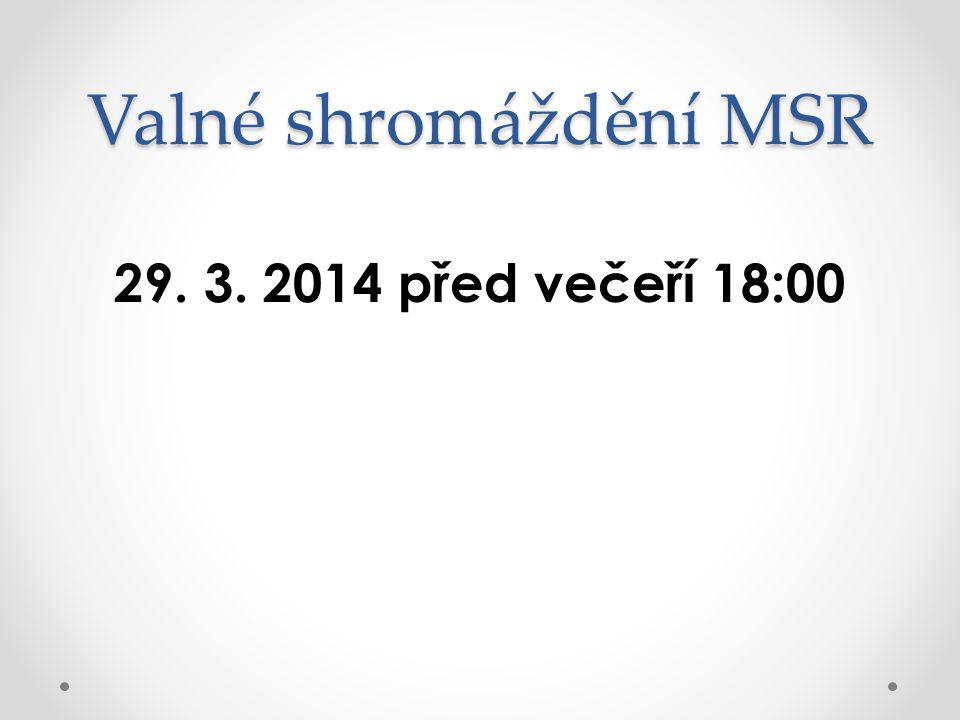 Valné shromáždění MSR 29. 3. 2014 před večeří 18:00