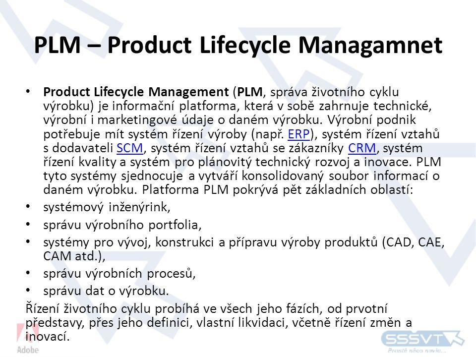 • Product Lifecycle Management (PLM, správa životního cyklu výrobku) je informační platforma, která v sobě zahrnuje technické, výrobní i marketingové údaje o daném výrobku.