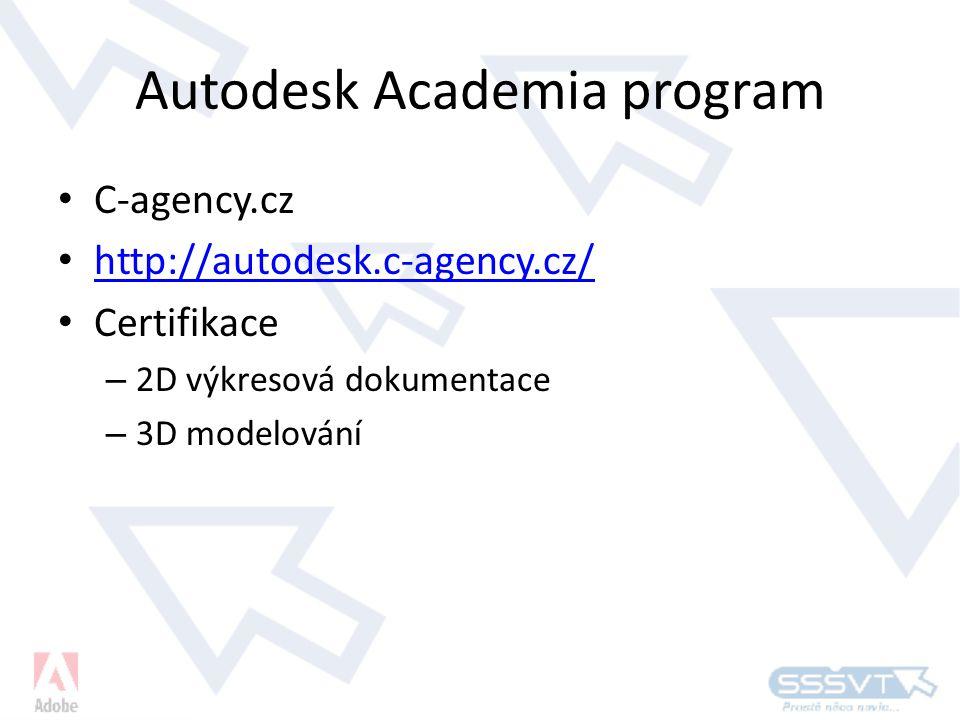 Autodesk Academia program • C-agency.cz • http://autodesk.c-agency.cz/ http://autodesk.c-agency.cz/ • Certifikace – 2D výkresová dokumentace – 3D modelování