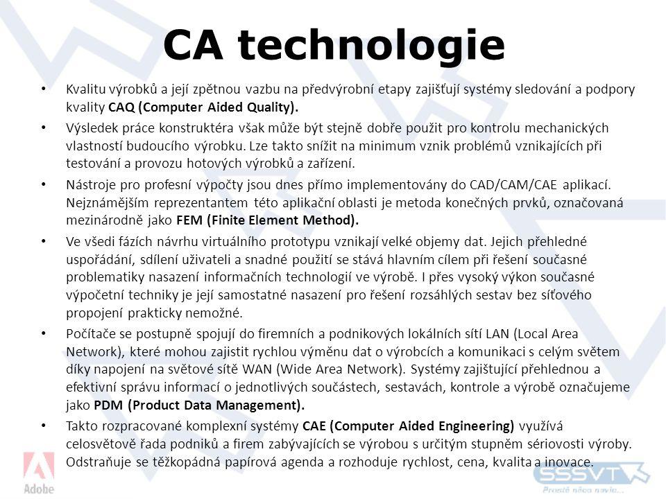 CA technologie • Kvalitu výrobků a její zpětnou vazbu na předvýrobní etapy zajišťují systémy sledování a podpory kvality CAQ (Computer Aided Quality).