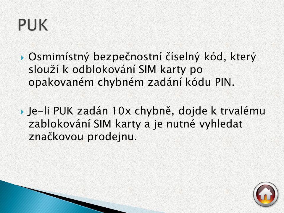  Osmimístný bezpečnostní číselný kód, který slouží k odblokování SIM karty po opakovaném chybném zadání kódu PIN.  Je-li PUK zadán 10x chybně, dojde