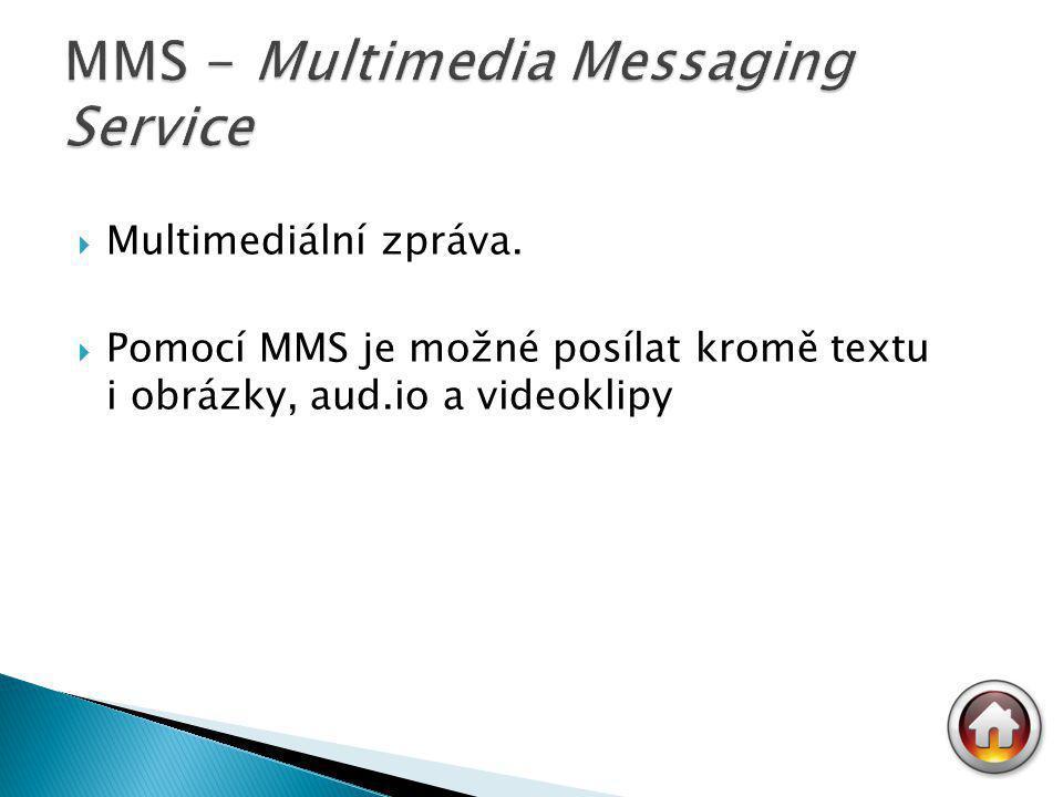  Multimediální zpráva.  Pomocí MMS je možné posílat kromě textu i obrázky, aud.io a videoklipy
