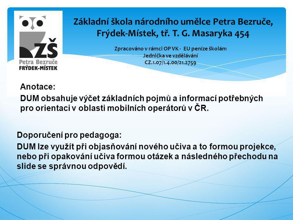 Anotace: DUM obsahuje výčet základních pojmů a informací potřebných pro orientaci v oblasti mobilních operátorů v ČR. Základní škola národního umělce