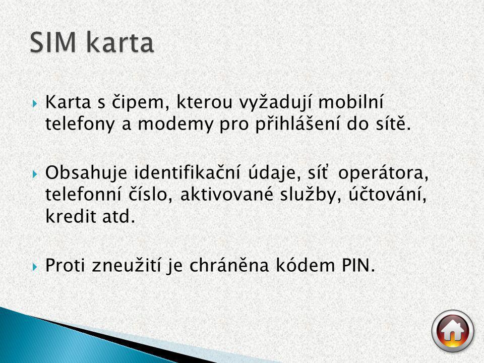  Karta s čipem, kterou vyžadují mobilní telefony a modemy pro přihlášení do sítě.  Obsahuje identifikační údaje, síť operátora, telefonní číslo, akt