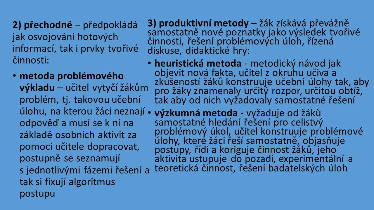 2) přechodné – předpokládá jak osvojování hotových informací, tak i prvky tvořivé činnosti: • metoda problémového výkladu – učitel vytyčí žákům problé