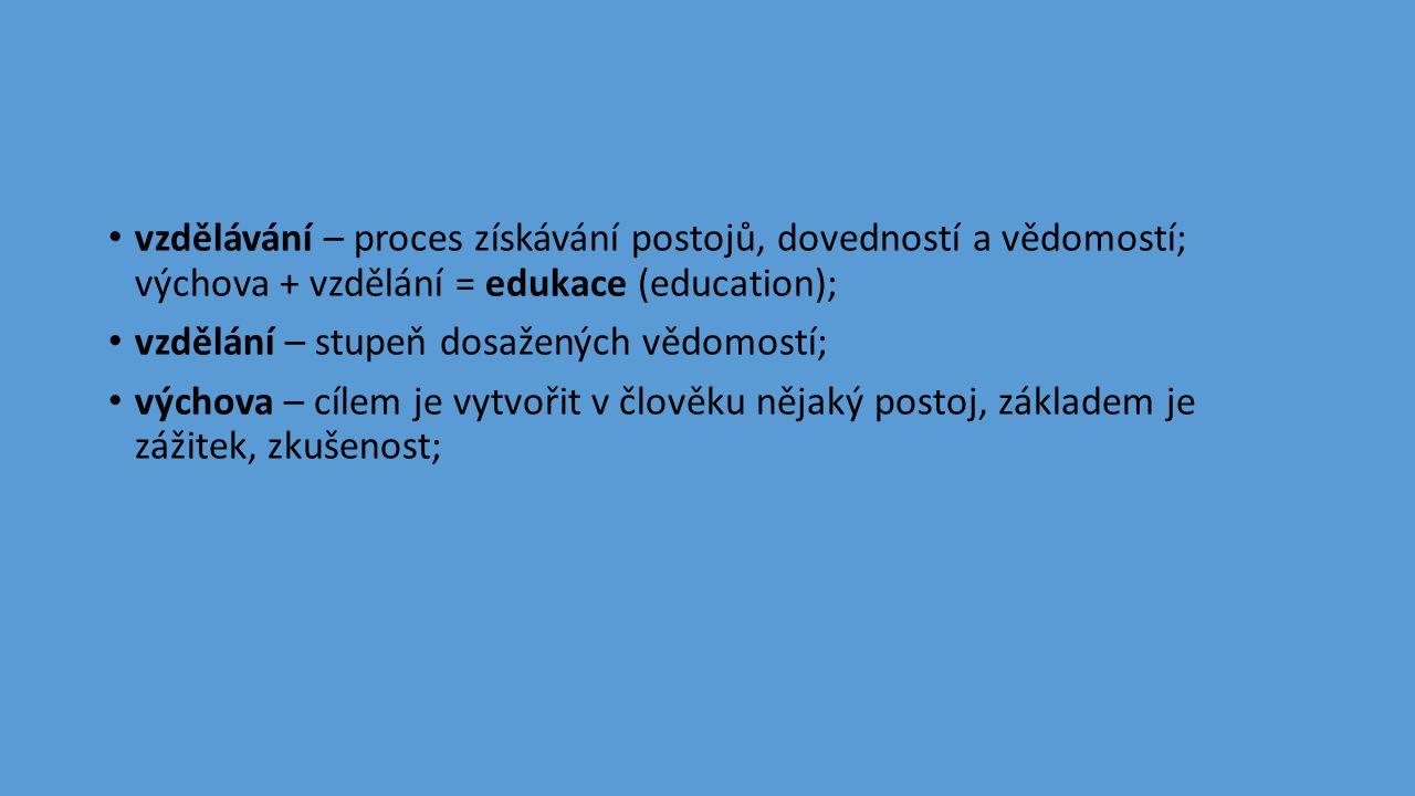 • vzdělávání – proces získávání postojů, dovedností a vědomostí; výchova + vzdělání = edukace (education); • vzdělání – stupeň dosažených vědomostí; •
