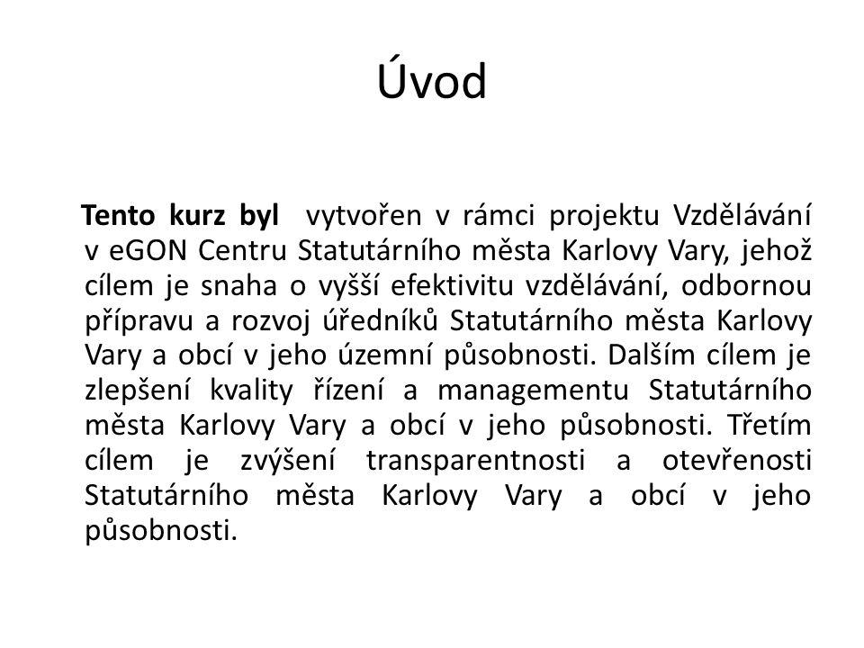 Úvod Tento kurz byl vytvořen v rámci projektu Vzdělávání v eGON Centru Statutárního města Karlovy Vary, jehož cílem je snaha o vyšší efektivitu vzdělá