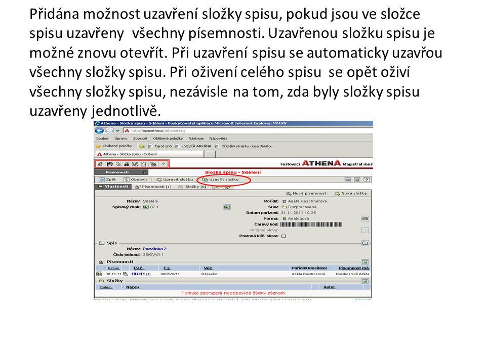 Přidána možnost uzavření složky spisu, pokud jsou ve složce spisu uzavřeny všechny písemnosti. Uzavřenou složku spisu je možné znovu otevřít. Při uzav