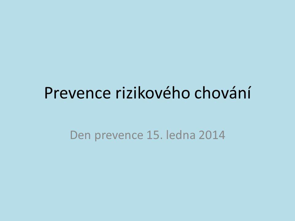 Prevence rizikového chování Den prevence 15. ledna 2014