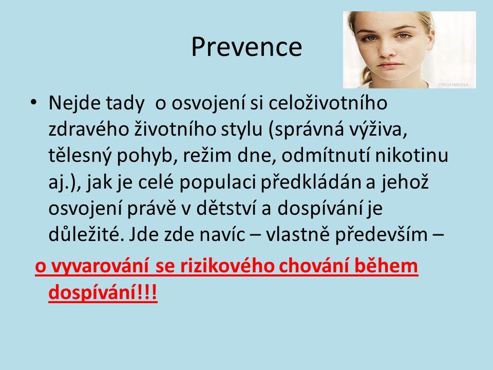 Prevence • Nejde tady o osvojení si celoživotního zdravého životního stylu (správná výživa, tělesný pohyb, režim dne, odmítnutí nikotinu aj.), jak je