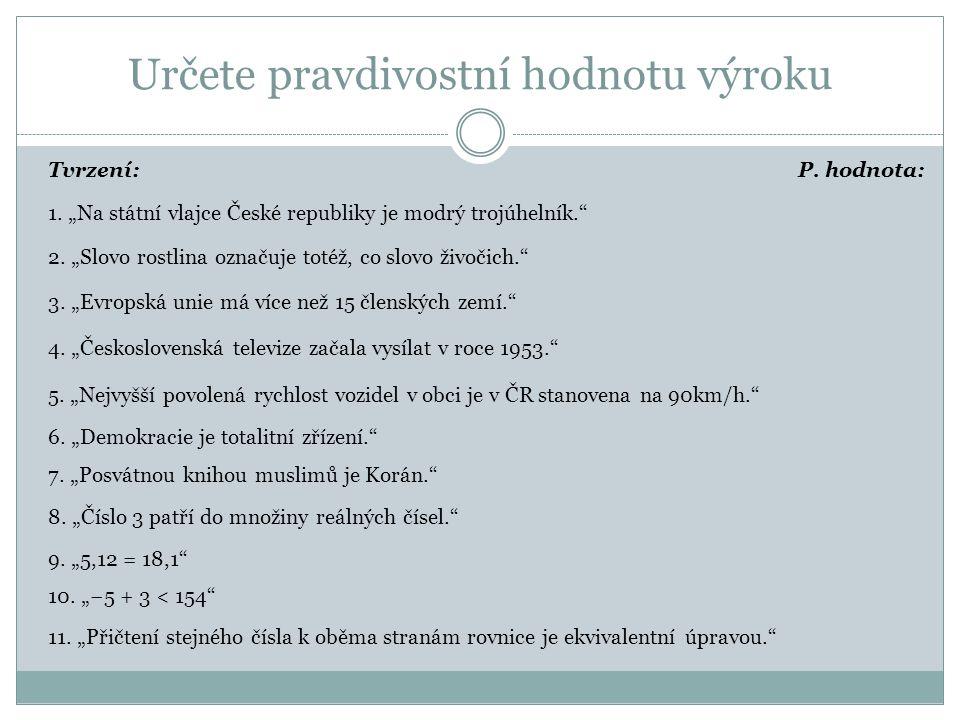 """Určete pravdivostní hodnotu výroku Tvrzení:P. hodnota: 1. """"Na státní vlajce České republiky je modrý trojúhelník."""" 2. """"Slovo rostlina označuje totéž,"""