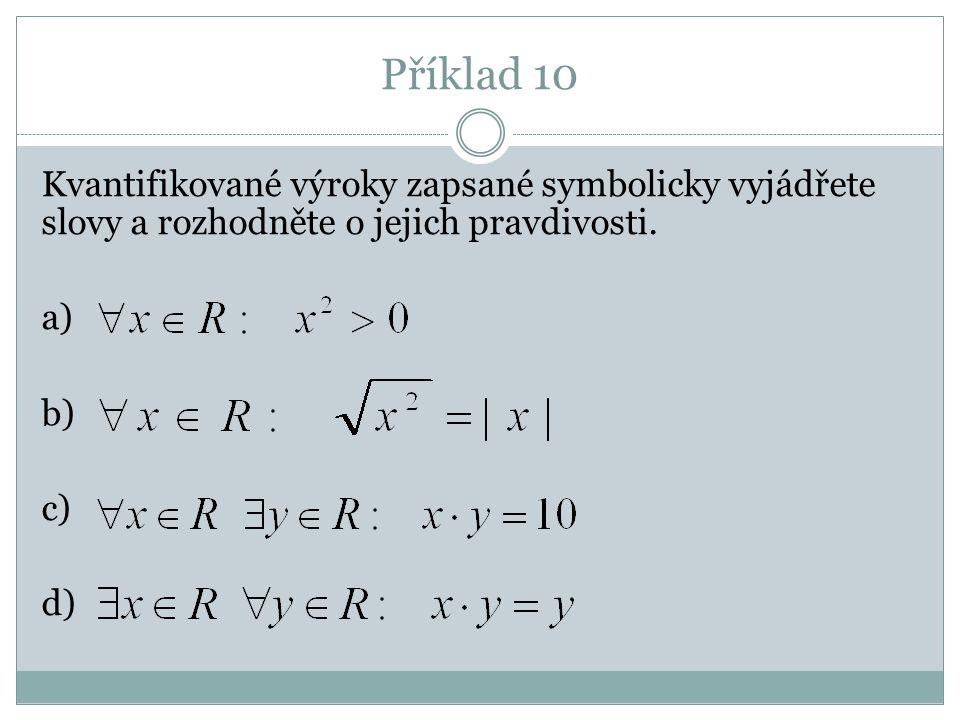 Příklad 10 Kvantifikované výroky zapsané symbolicky vyjádřete slovy a rozhodněte o jejich pravdivosti. a) b) c) d)