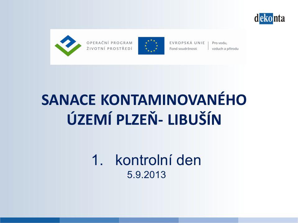 SANACE KONTAMINOVANÉHO ÚZEMÍ PLZEŇ- LIBUŠÍN 1.kontrolní den 5.9.2013