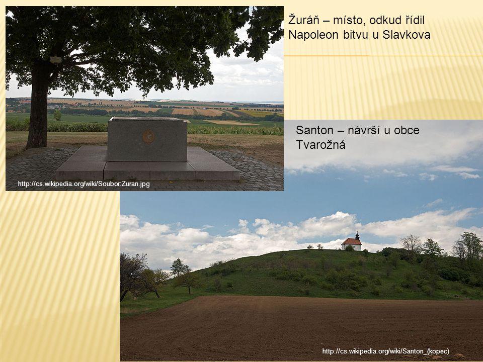 Žuráň – místo, odkud řídil Napoleon bitvu u Slavkova Santon – návrší u obce Tvarožná http://cs.wikipedia.org/wiki/Santon_(kopec) http://cs.wikipedia.org/wiki/Soubor:Zuran.jpg