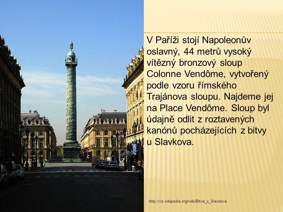 V Paříži stojí Napoleonův oslavný, 44 metrů vysoký vítězný bronzový sloup Colonne Vendôme, vytvořený podle vzoru římského Trajánova sloupu.